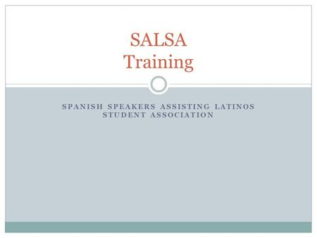 SPANISH SPEAKERS ASSISTING LATINOS STUDENT ASSOCIATION SALSA Training.