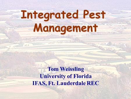 Integrated Pest Management Tom Weissling University of Florida IFAS, Ft. Lauderdale REC.