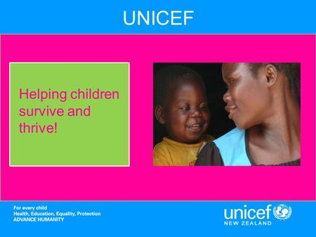 UNICEF Helping children survive and thrive!. Our History UNICEF was founded in 1946 to help and protect children in Europe after World War II. 65 years.