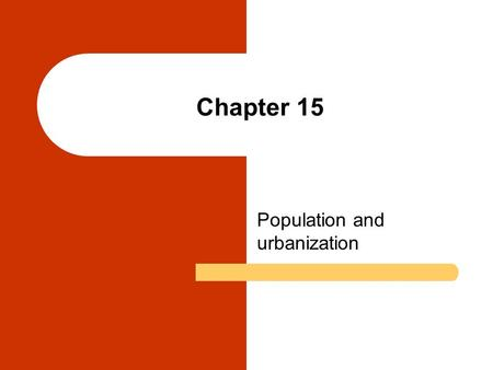 Chapter 15 Population and urbanization. Chapter Outline Demography: The Study of Population Population Growth in Global Context A Brief Glimpse at International.