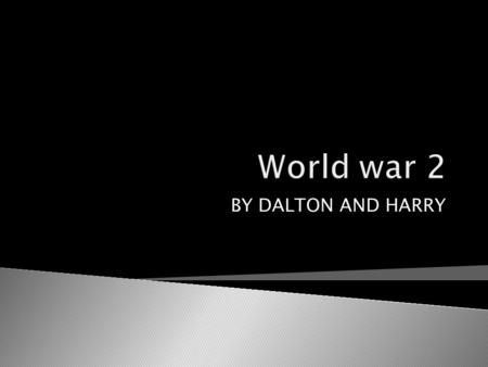 BY DALTON AND HARRY.  It was a terrifying experience for a kid that was in a town that as been attacked by the Germans they would be peaces of bombs.