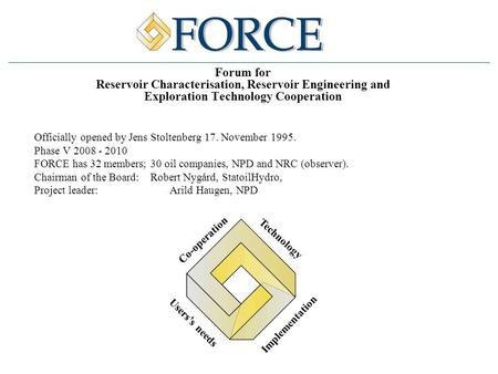 Forum for Reservoir Characterisation, Reservoir Engineering and Exploration Technology Cooperation Officially opened by Jens Stoltenberg 17. November 1995.