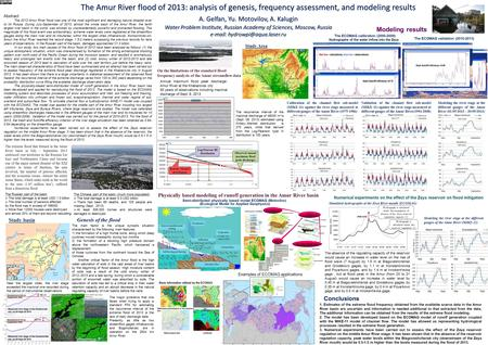 The Amur River flood of 2013: analysis of genesis, frequency assessment, and modeling results A. Gelfan, Yu. Motovilov, A. Kalugin Water Problem Institute,