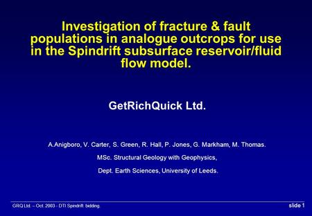 GRQ Ltd. – Oct. 2003 - DTI Spindrift bidding. slide 1 Investigation of fracture & fault populations in analogue outcrops for use in the Spindrift subsurface.
