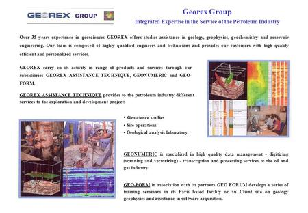 Georex Group Integrated Expertise in the Service of the Petroleum Industry Over 35 years experience in geosciences GEOREX offers studies assistance in.