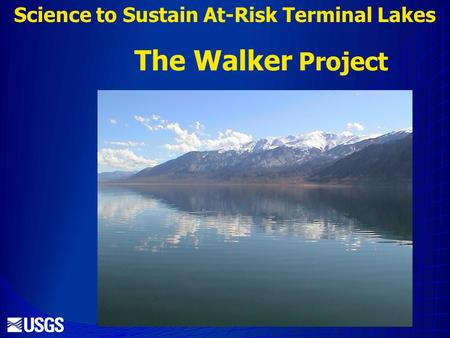 Science to Sustain At-Risk Terminal Lakes The Walker Project.