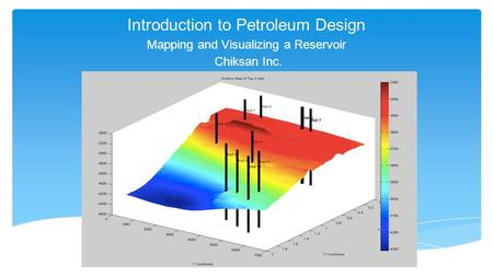 Introduction to Petroleum Design Mapping and Visualizing a Reservoir Chiksan Inc.