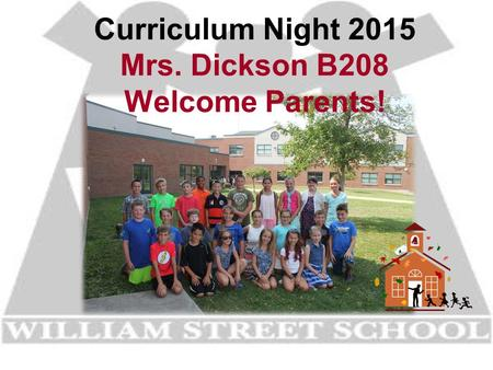 Curriculum Night 2015 Mrs. Dickson B208 Welcome Parents!