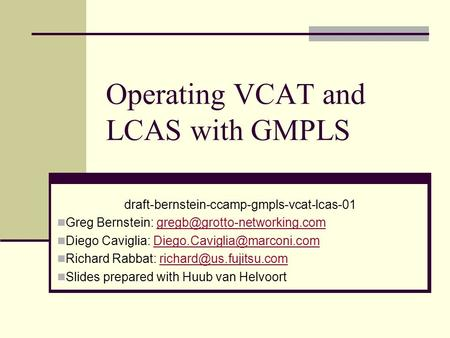 Operating VCAT and LCAS with GMPLS draft-bernstein-ccamp-gmpls-vcat-lcas-01 Greg Bernstein: Diego.
