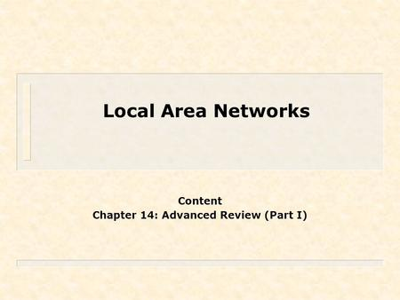 Local Area <strong>Networks</strong> Content Chapter 14: Advanced Review (Part I)