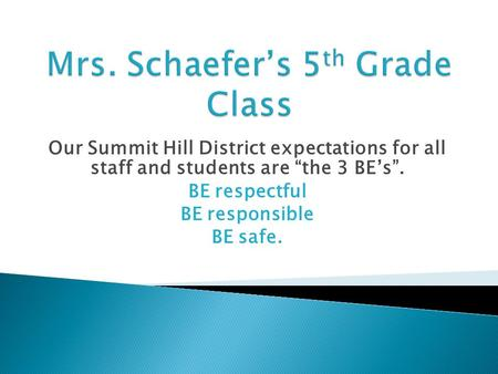 "Our Summit Hill District expectations for all staff and students are ""the 3 BE's"". BE respectful BE responsible BE safe."