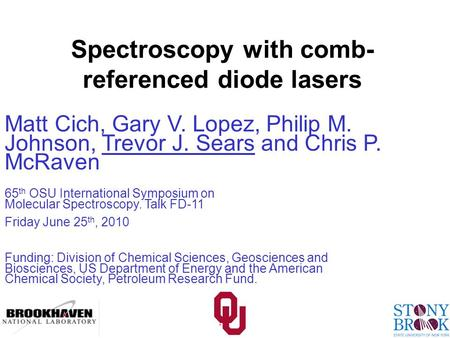 Spectroscopy with comb- referenced diode lasers Matt Cich, Gary V. Lopez, Philip M. Johnson, Trevor J. Sears and Chris P. McRaven 65 th OSU International.