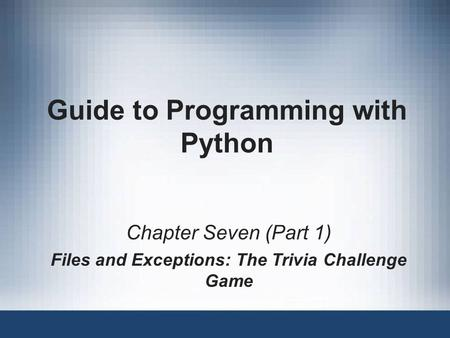 Guide to Programming with Python Chapter Seven (Part 1) Files and Exceptions: The Trivia Challenge Game.
