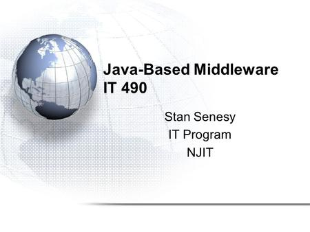 Java-Based Middleware IT 490 Stan Senesy IT Program NJIT.