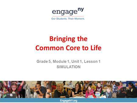 EngageNY.org Bringing the Common Core to Life Grade 5, Module 1, Unit 1, Lesson 1 SIMULATION.