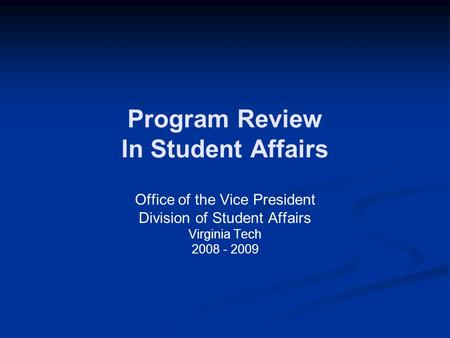 Program Review In Student Affairs Office of the Vice President Division of Student Affairs Virginia Tech 2008 - 2009.