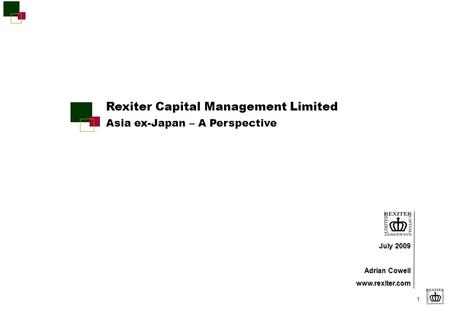 1 July 2009 July 2009 Adrian Cowell www.rexiter.com Rexiter Capital Management Limited Asia ex-Japan – A Perspective.