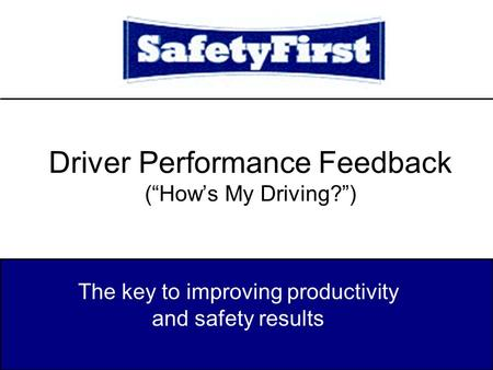 "Driver Performance Feedback (""How's My Driving?"") The key to improving productivity and safety results."