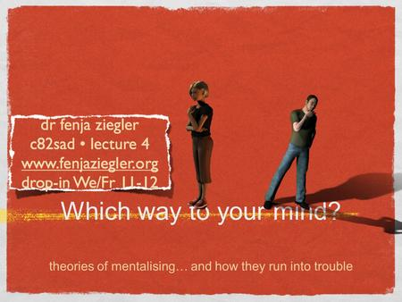 Which way to your mind? theories of mentalising… and how they run into trouble.