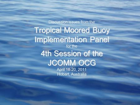 Tropical Moored Buoy Implementation Panel 4th Session of the JCOMM OCG Discussion issues from the Tropical Moored Buoy Implementation Panel for the 4th.