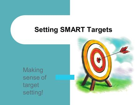 Making sense of target setting! Setting SMART Targets.