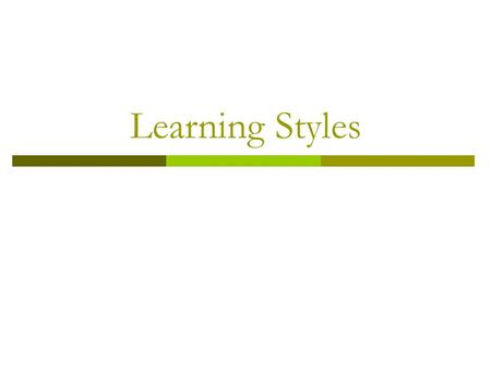 Learning Styles. Overview  What are they?  Identification of preferred style  How to benefit from knowing your learning style  Understanding how other.