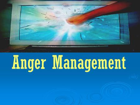 Anger Management Anger Management. IDENTIFICATION THOUGHTS FEELINGS ACTION.