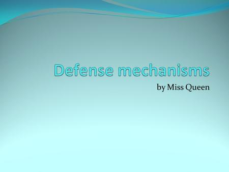 By Miss Queen. Defense mechanisms protect us from being consciously aware of a thought or feeling which we cannot tolerate. The defense only allows the.