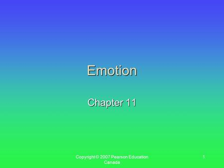 Copyright © 2007 Pearson Education Canada 1 Emotion Chapter 11.