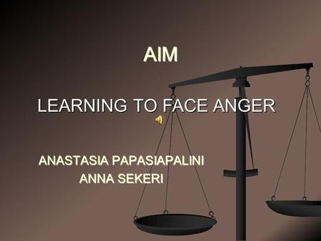 ANASTASIA PAPASIAPALINI ANNA SEKERI AIM LEARNING TO FACE ANGER.