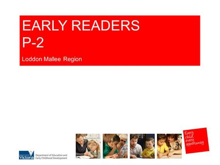 EARLY READERS P-2 Loddon Mallee Region. 3 GRADUAL RELEASE OF RESPONSIBILITY MODELLING The teacher demonstrates and explains the literacy focus being.