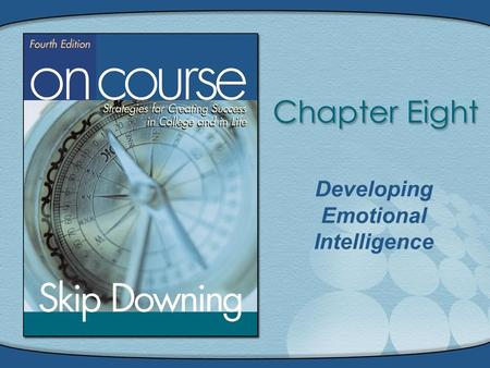 Developing Emotional Intelligence. On Course, Copyright © Houghton Mifflin Company. All rights reserved.8 - 2 Developing Emotional Intelligence.