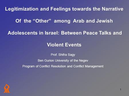 "1 Legitimization and Feelings towards the Narrative Of the ""Other"" among Arab and Jewish Adolescents in Israel: Between Peace Talks and Violent Events."