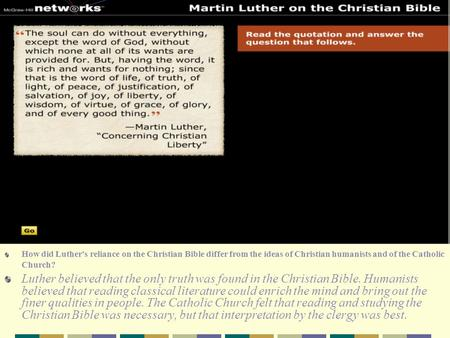 How did Luther's reliance on the Christian Bible differ from the ideas of Christian humanists and of the Catholic Church?  Luther believed that the only.