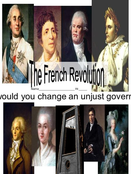 How would you change an unjust government? Name______________________ Hr._____.