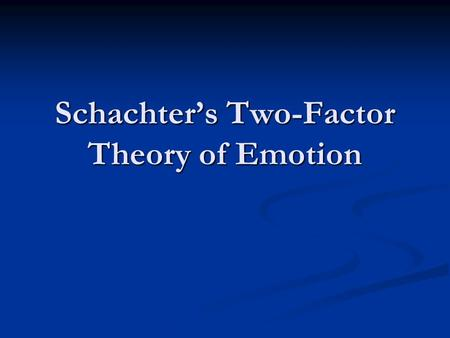 Schachter's Two-Factor Theory of Emotion. This theory is similar to Bem's explanation for the cause of behavior in general. Schachter's theory looks specifically.