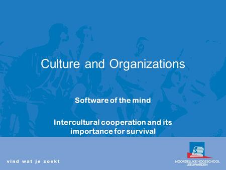 Culture and Organizations Software of the mind Intercultural cooperation and its importance for survival.