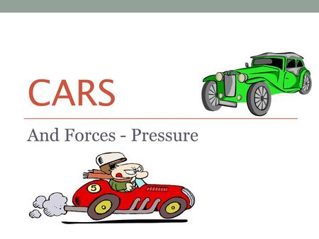 CARS And Forces - Pressure Pressure To be able to: AllMostSome Say what is meant by pressure (MYP 2/3) Calculate pressure (MYP 3/4) Explain how forces.