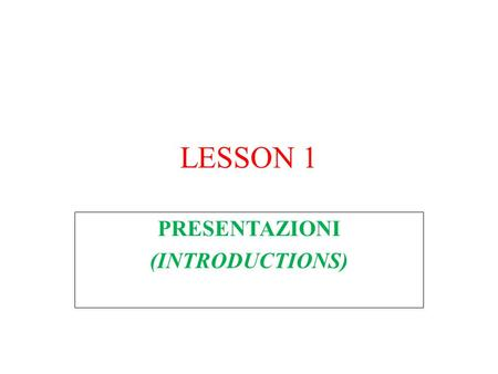 "LESSON 1 PRESENTAZIONI (INTRODUCTIONS). 2 ""You live a new life for every new language you speak. If you know only one language, you live only once."" Czech."