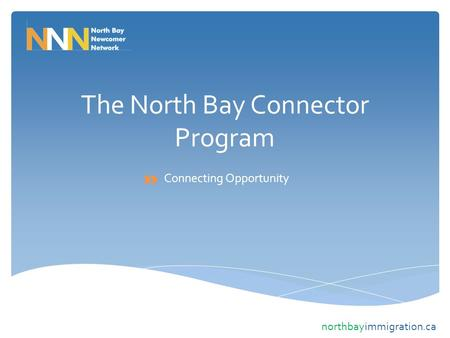 The North Bay Connector Program Connecting Opportunity northbayimmigration.ca.