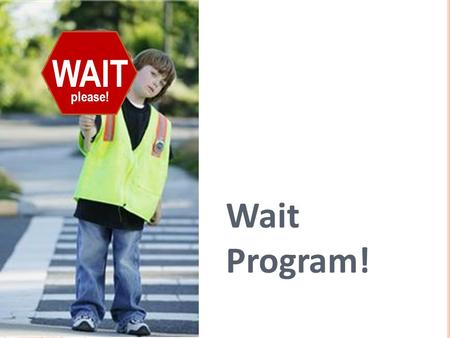 Wait Program! WAIT please!. 1. Why is it often better to use conditional commands rather than program a robot to move exact distances? 2. What is the.