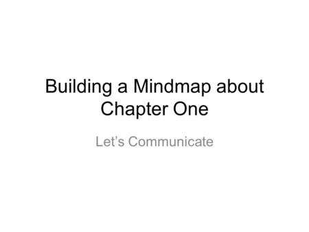 Building a Mindmap about Chapter One Let's Communicate.