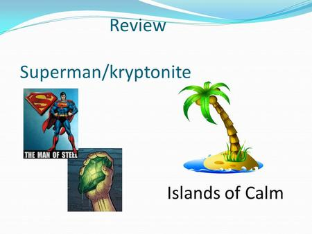Review Superman/kryptonite Islands of Calm. Chapter 2. Communication It's more than just talk!