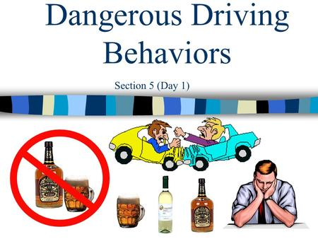 Section 5 (Day 1) Dangerous Driving Behaviors You have 10 minutes Section 5 (Day 1) Bell Ringer  You are at a party and you noticed your designated.