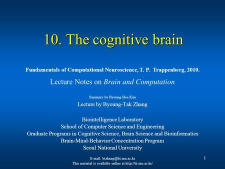 1 10. The cognitive brain Lecture Notes on Brain and Computation Summary by Byoung-Hee Kim Lecture by Byoung-Tak Zhang Biointelligence Laboratory School.