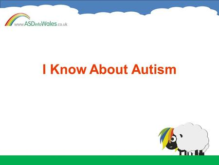 I Know About Autism. Welcome to I Know About Autism When we are talking about Autism today, we also mean people who have Autistic Spectrum Disorder (sometimes.