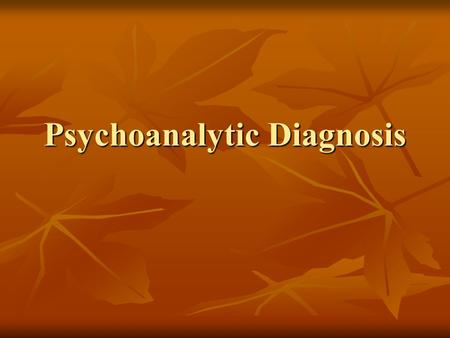 Psychoanalytic Diagnosis. Organization of class today Learn new definitions and information about theories to help you more fully understand the reading.