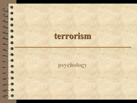 Terrorism psychology. Definition Terrorism is not a particularly new problem — it's been a part of the world since civilization first organized. Despite.