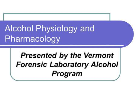 Alcohol Physiology and Pharmacology