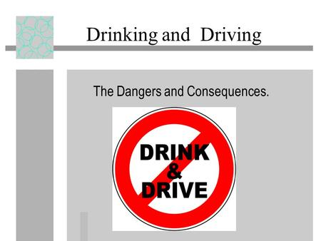 Drinking and Driving The Dangers and Consequences.
